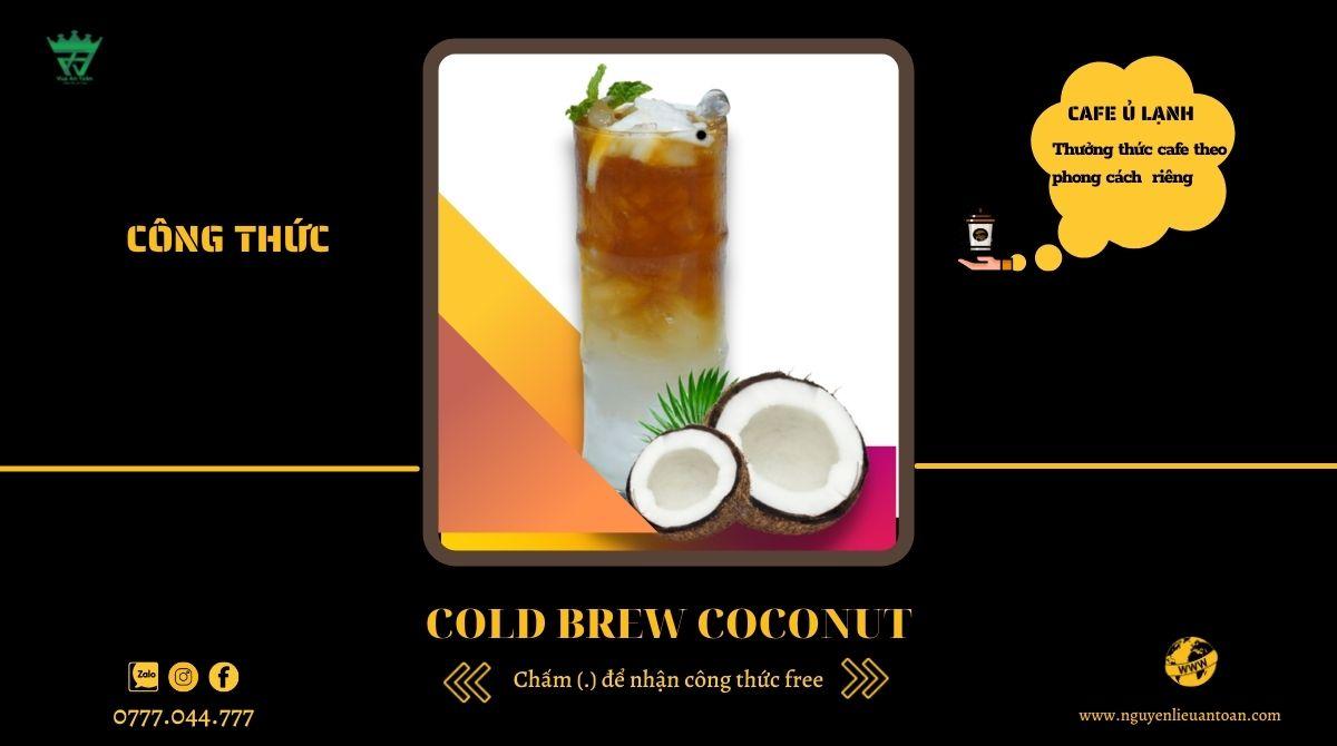 COLD BREW COCONUT – THƯỞNG THỨC CÀ PHÊ THEO PHONG CÁCH MỚI